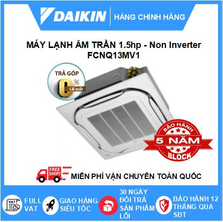 Máy Lạnh Âm Trần FCNQ13MV1 - 1.5hp - Daikin 13000btu - Non Inverter R410