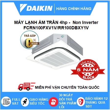 Máy Lạnh Âm Trần FCRN100FXV1V/RR100DBXY1V - 4hp - Daikin 36000btu - Non Inverter