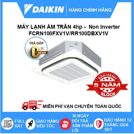Máy Lạnh Âm Trần FCRN100FXV1V/RR100DBXV1V - 4hp - Daikin 36000btu - Non Inverter