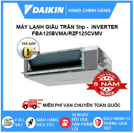 Máy Lạnh Giấu Trần Nối Ống Gió FBA125BVMA/RZF125CVMV - 5hp - Daikin 45000btu - Inverter