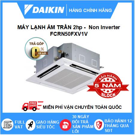 Máy Lạnh Âm Trần FCRN50FXV1V - 2hp - Daikin 18000btu - Non Inverter