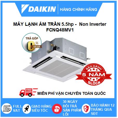 Máy Lạnh Âm Trần FCNQ48MV1 - 5.5hp - Daikin 48000btu - Non Inverter