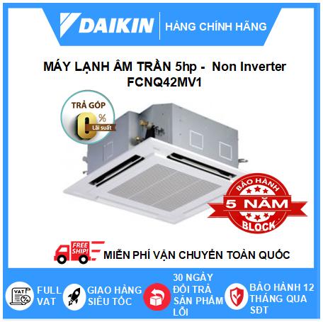 Máy Lạnh Âm Trần FCNQ42MV1 - 5hp - Daikin 42000btu - Non Inverter
