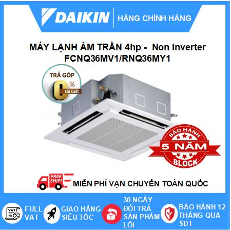 Máy Lạnh Âm Trần FCNQ36MV1/RNQ36MY1 - 4hp - Daikin 36000btu - Non Inverter
