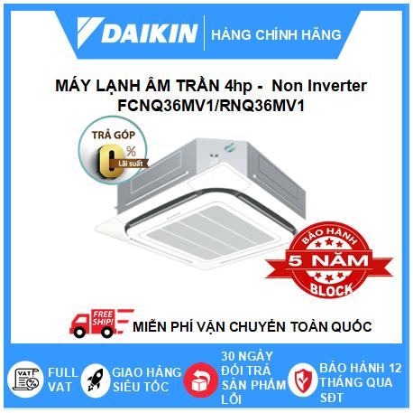 Máy Lạnh Âm Trần FCNQ36MV1/RNQ36MV1 - 4hp - Daikin 36000btu - Non Inverter
