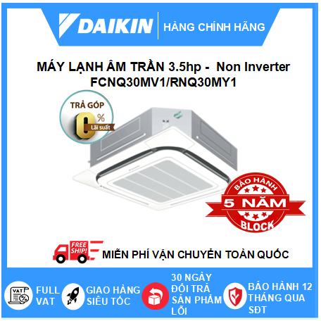 Máy Lạnh Âm Trần FCNQ30MV1/RNQ30MY1 - 3.5hp - Daikin 30000btu - Non Inverter
