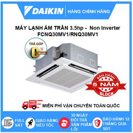 Máy Lạnh Âm Trần FCNQ30MV1/RNQ30MV1 - 3.5hp - Daikin 30000btu - Non Inverter