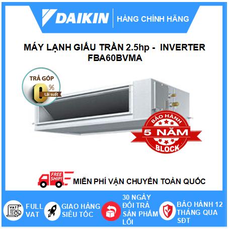 Máy Lạnh Giấu Trần Nối Ống Gió FBA60BVMA - 2.5hp - Daikin 22000btu - Inverter