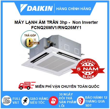 Máy Lạnh Âm Trần FCNQ26MV1/RNQ26MY1 - 3hp - Daikin 26000btu - Non Inverter