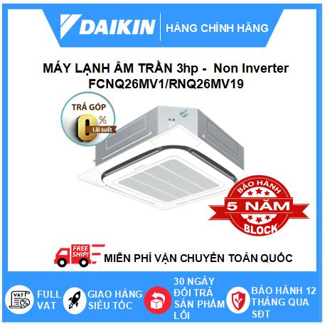 Máy Lạnh Âm Trần FCNQ26MV1/RNQ26MV19 - 3hp - Daikin 26000btu - Non Inverter