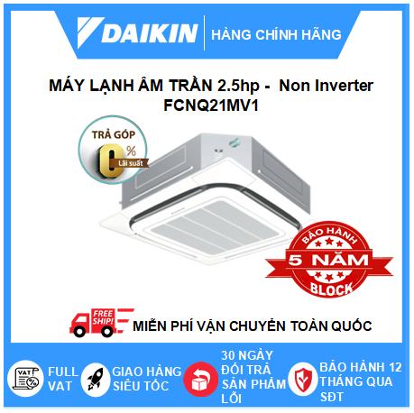 Máy Lạnh Âm Trần FCNQ21MV1 - 2.5hp - Daikin 22000btu - Non Inverter