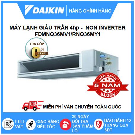Máy Lạnh Giấu Trần Nối Ống Gió FDMNQ36MV1/RNQ36MY1 - 4hp - Daikin 36000btu - Non Inverter