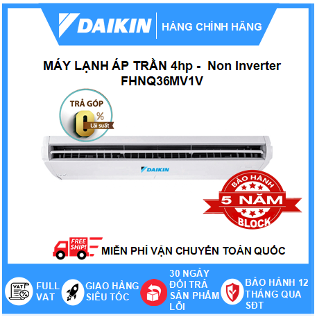 Máy Lạnh Áp Trần FHNQ36MV1V - 4hp - Daikin 36000btu - Non Inverter