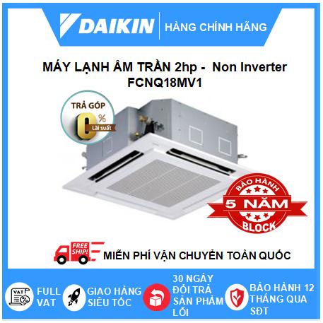 Máy Lạnh Âm Trần FCNQ18MV1 - 2hp - Daikin 18000btu - Non Inverter