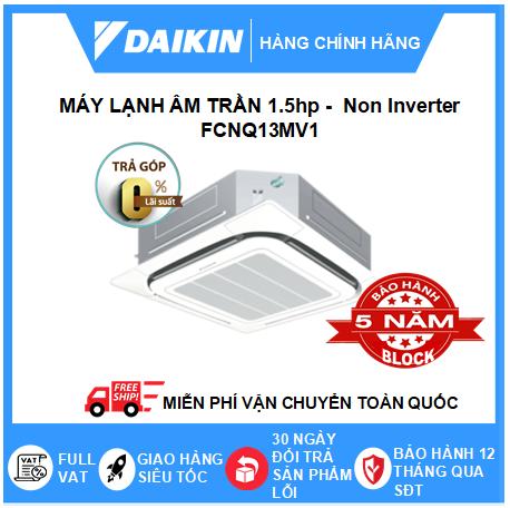 Máy Lạnh Âm Trần FCNQ13MV1 - 1.5hp - Daikin 12000btu - Non Inverter