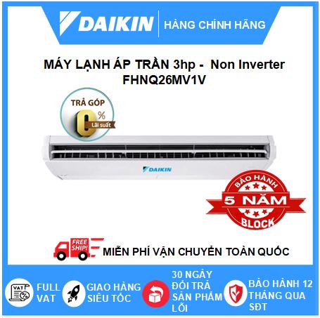 Máy Lạnh Áp Trần FHNQ26MV1V - 3hp - Daikin 26000btu - Non Inverter - Remote Không Dây