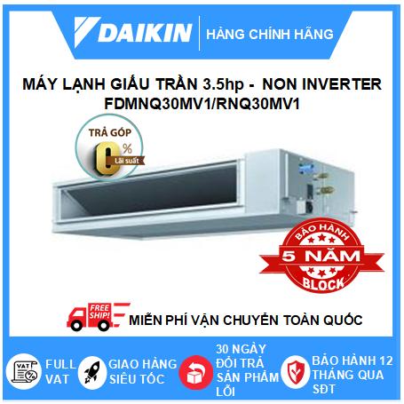 Máy Lạnh Giấu Trần Nối Ống Gió FDMNQ30MV1/RNQ30MV1 - 3.5hp - Daikin 30000btu - Non Inverter