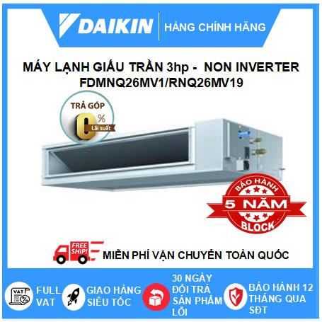 Máy Lạnh Giấu Trần Nối Ống Gió FDMNQ26MV1/RNQ26MV19 - 3hp - Daikin 26000btu - Non Inverter