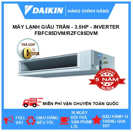 Máy Lạnh Giấu Trần Nối Ống Gió FBFC85DVM/RZFC85DVM - 3.5hp - Daikin 30000btu - Inverter